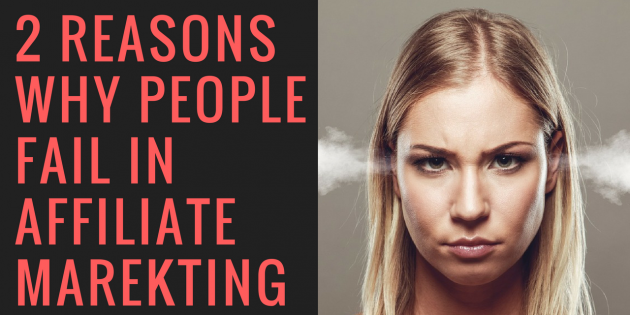 2 Reasons Why People Fail In Affiliate Marketing